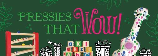 Christmas pressies that WOW!